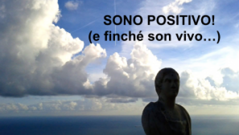 Sono positivo (e finché son vivo…)